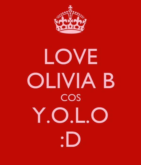 LOVE OLIVIA B COS Y.O.L.O  :D