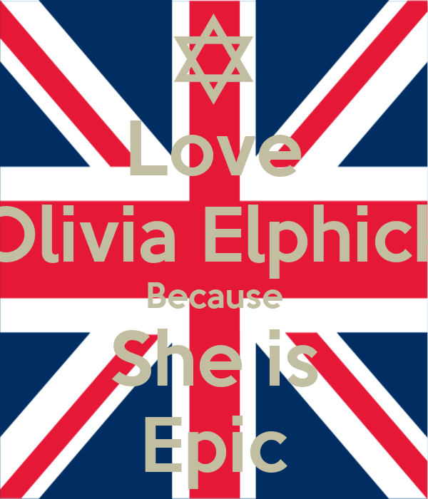 Love Olivia Elphick Because She is Epic