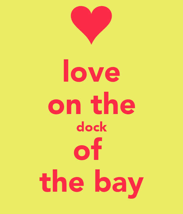 love on the dock of  the bay