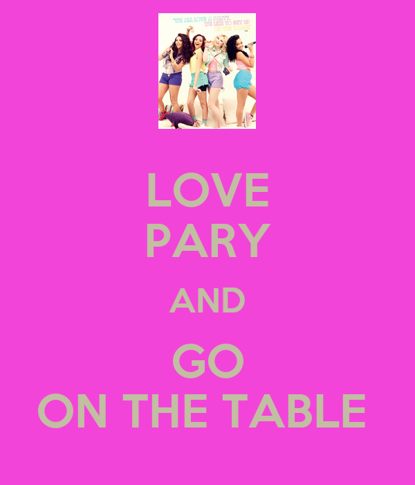LOVE PARY  AND  GO ON THE TABLE
