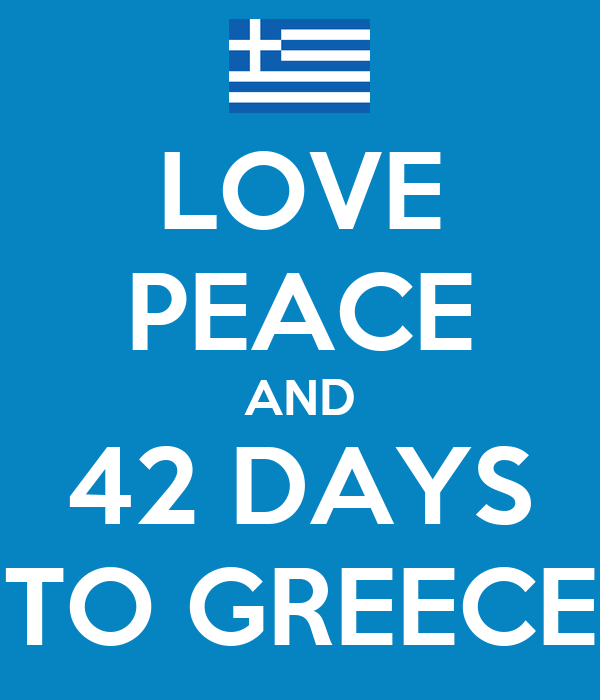 LOVE PEACE AND 42 DAYS TO GREECE