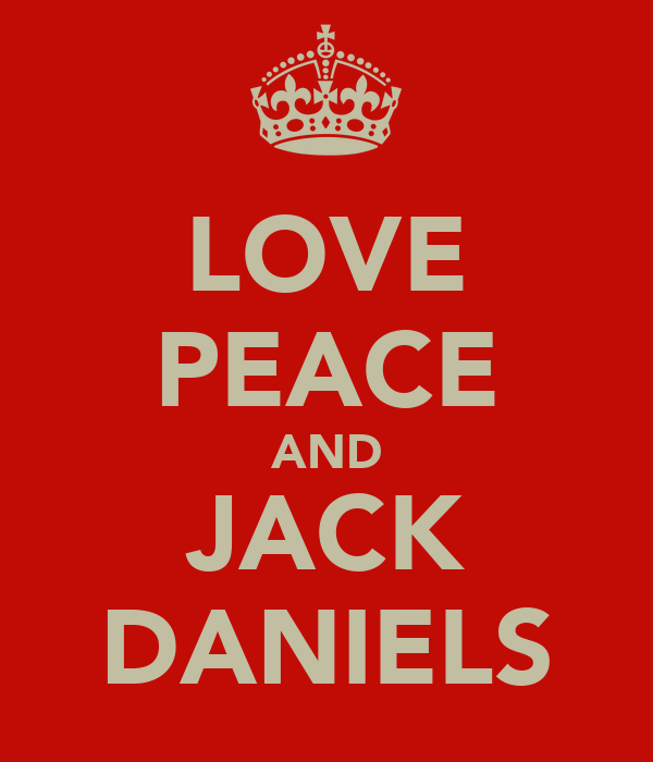 LOVE PEACE AND JACK DANIELS