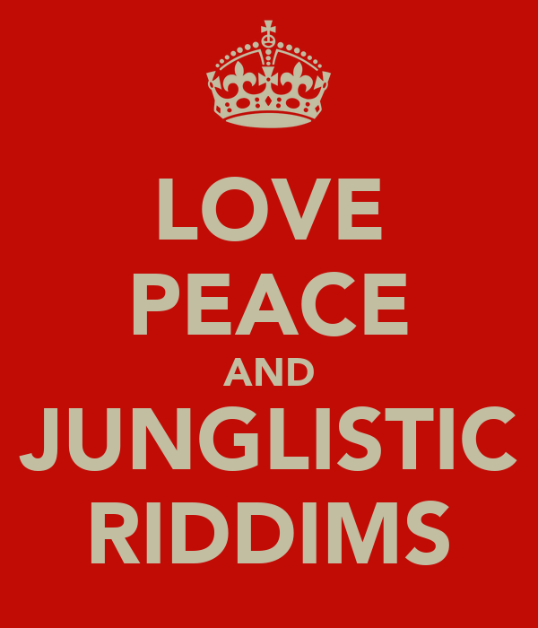 LOVE PEACE AND JUNGLISTIC RIDDIMS