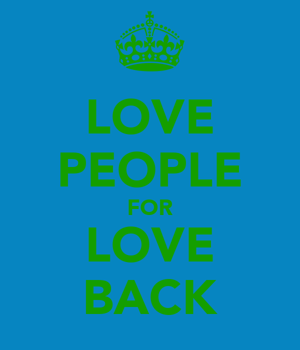 LOVE PEOPLE FOR LOVE BACK