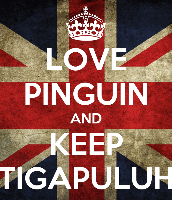 LOVE PINGUIN AND KEEP TIGAPULUH