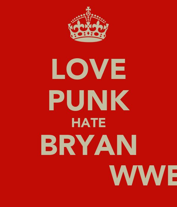 LOVE PUNK HATE BRYAN               WWE