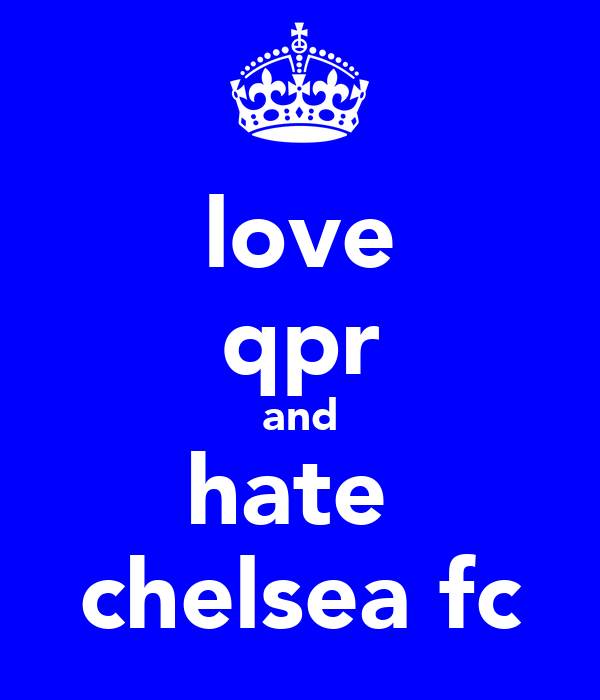 love qpr and hate  chelsea fc