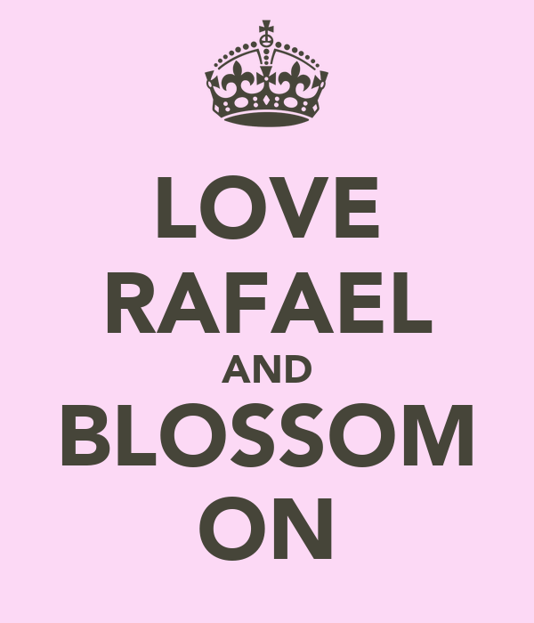 LOVE RAFAEL AND BLOSSOM ON