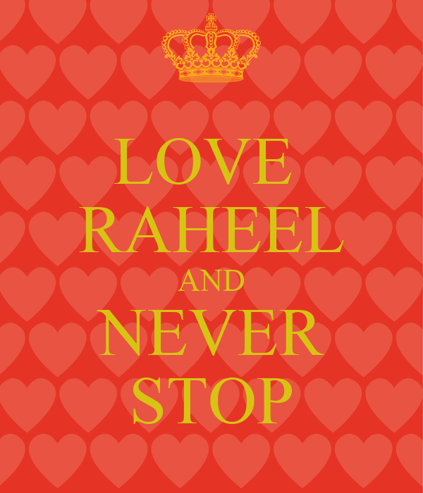 LOVE  RAHEEL AND NEVER STOP
