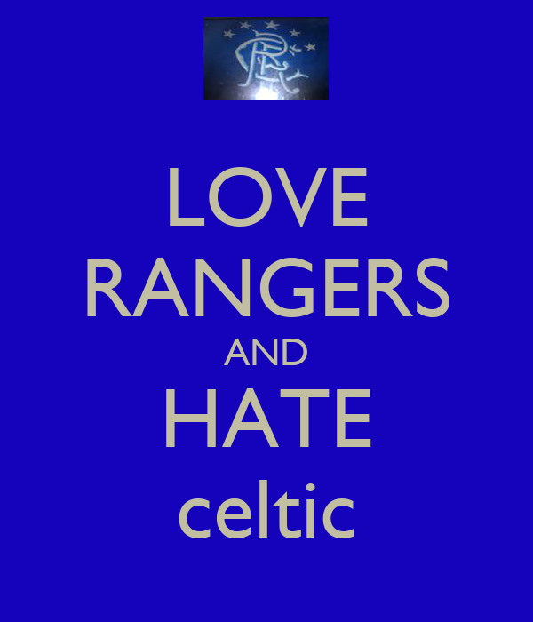 LOVE RANGERS AND HATE celtic