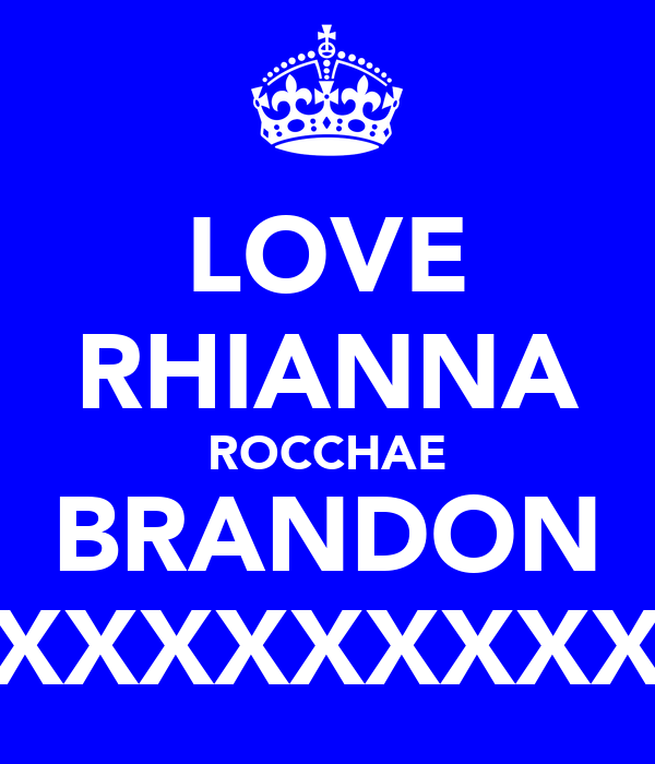 LOVE RHIANNA ROCCHAE BRANDON XXXXXXXXX