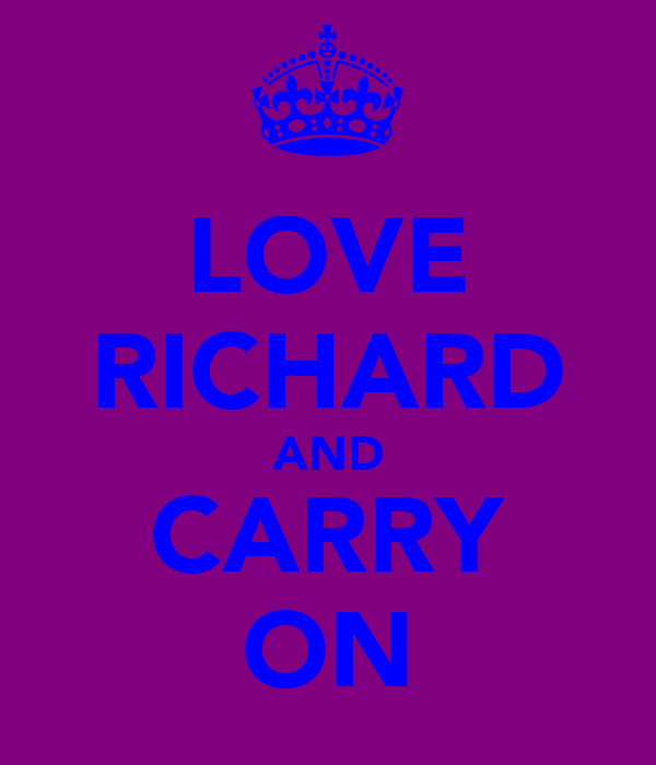 LOVE RICHARD AND CARRY ON