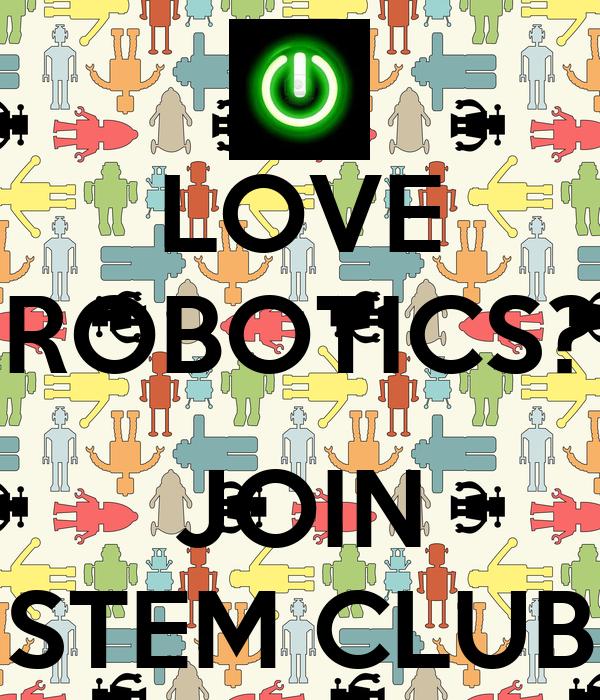 LOVE ROBOTICS?  JOIN STEM CLUB