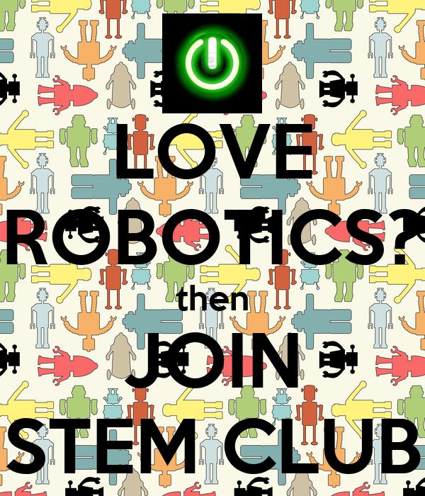 LOVE ROBOTICS? then JOIN STEM CLUB
