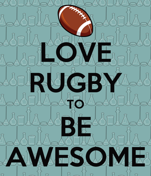 LOVE RUGBY TO BE AWESOME