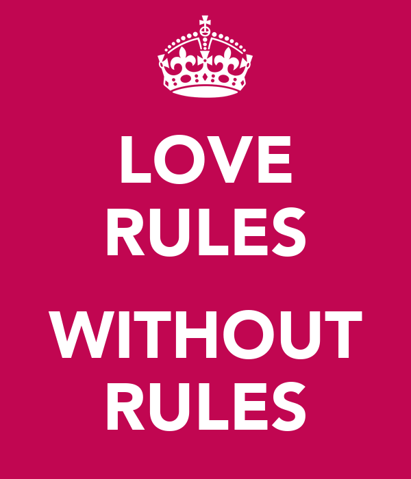 LOVE RULES  WITHOUT RULES