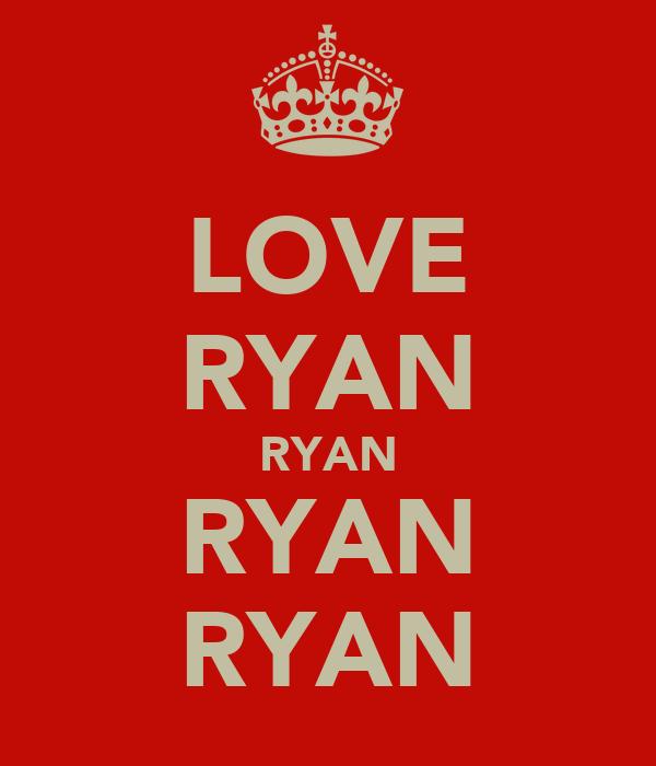 LOVE RYAN RYAN RYAN RYAN