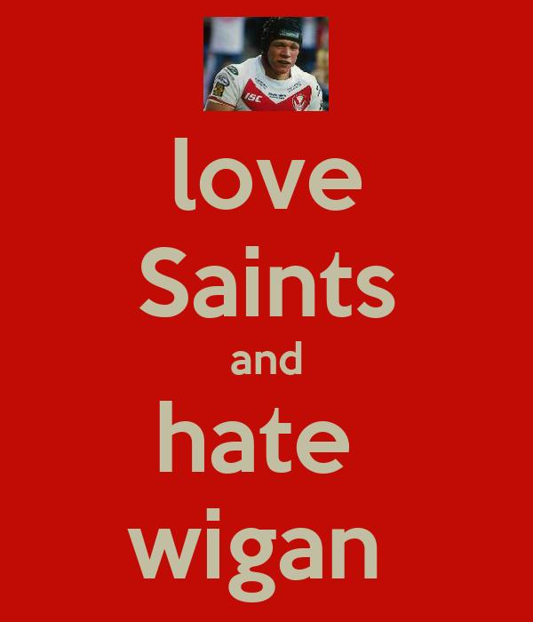 love Saints and hate  wigan