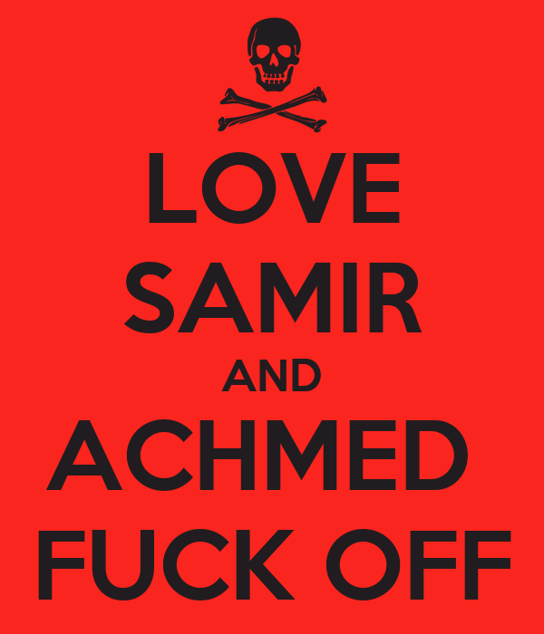 LOVE SAMIR AND ACHMED  FUCK OFF