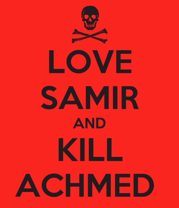 LOVE SAMIR AND KILL ACHMED
