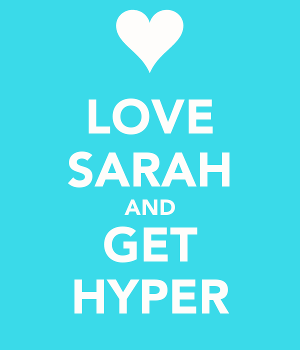 LOVE SARAH AND GET HYPER