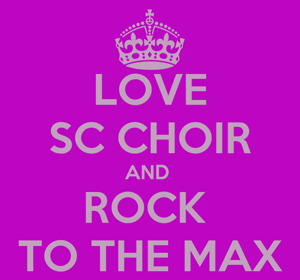 LOVE SC CHOIR AND  ROCK  TO THE MAX