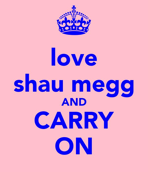 love shau megg AND CARRY ON
