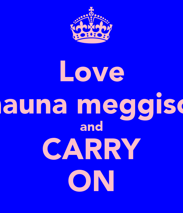 Love shauna meggison and CARRY ON