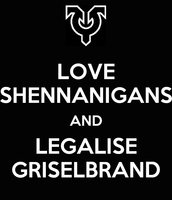 LOVE SHENNANIGANS AND LEGALISE GRISELBRAND