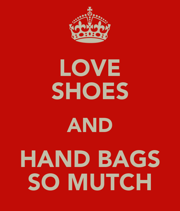 LOVE SHOES AND HAND BAGS SO MUTCH