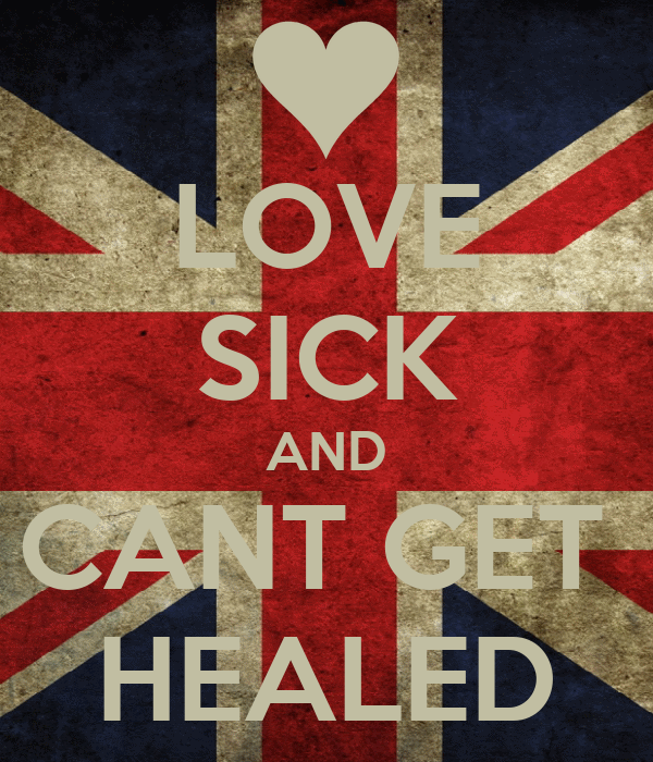 LOVE SICK AND CANT GET  HEALED