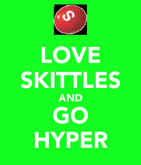 LOVE SKITTLES AND GO HYPER