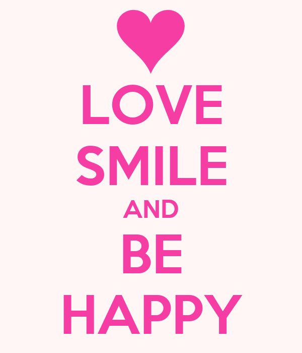 LOVE SMILE AND BE HAPPY