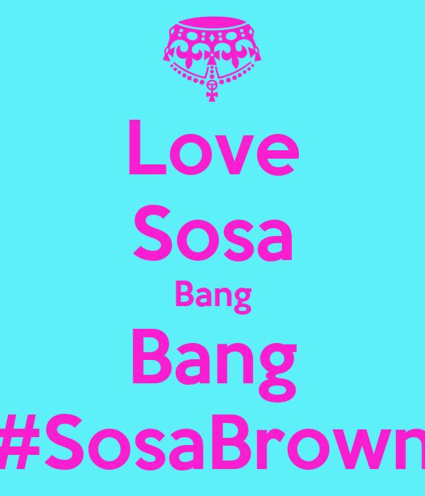Love Sosa Bang Bang #SosaBrown