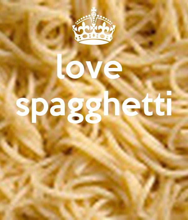 love  spagghetti