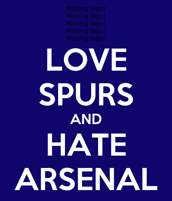 LOVE SPURS AND HATE ARSENAL