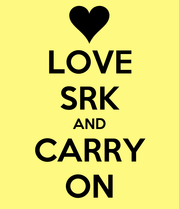 LOVE SRK AND CARRY ON