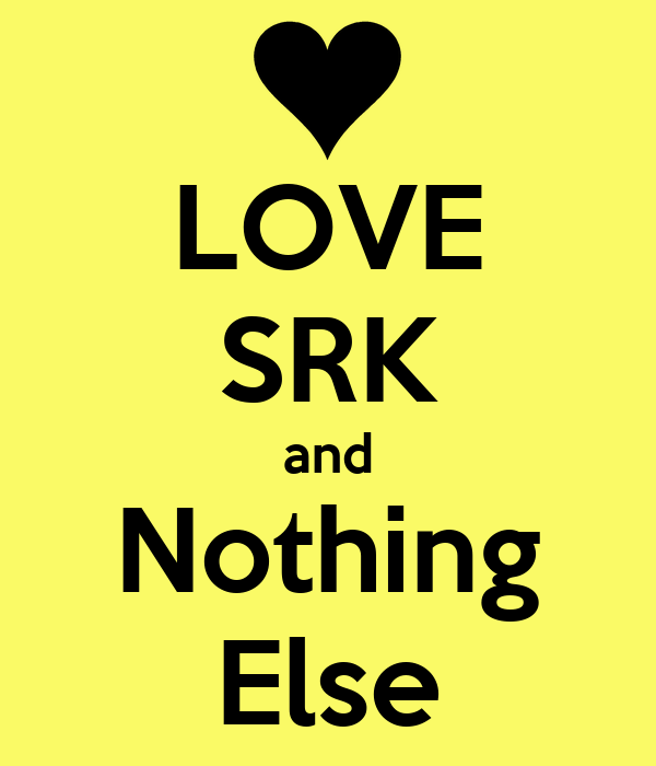 LOVE SRK and Nothing Else