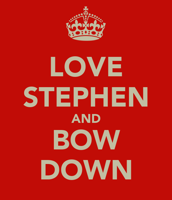 LOVE STEPHEN AND BOW DOWN