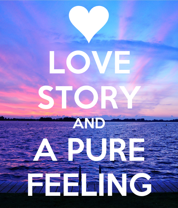 LOVE STORY AND A PURE FEELING