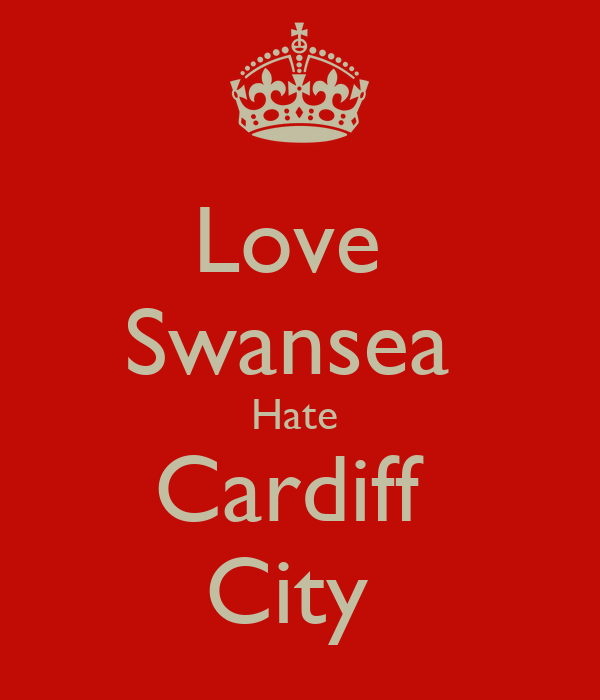 Love  Swansea  Hate  Cardiff  City