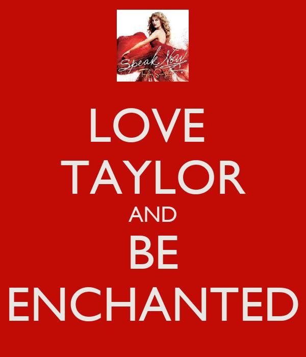 LOVE  TAYLOR AND BE ENCHANTED