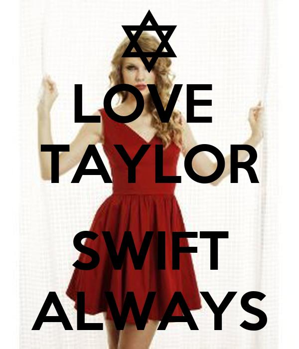 LOVE  TAYLOR  SWIFT ALWAYS