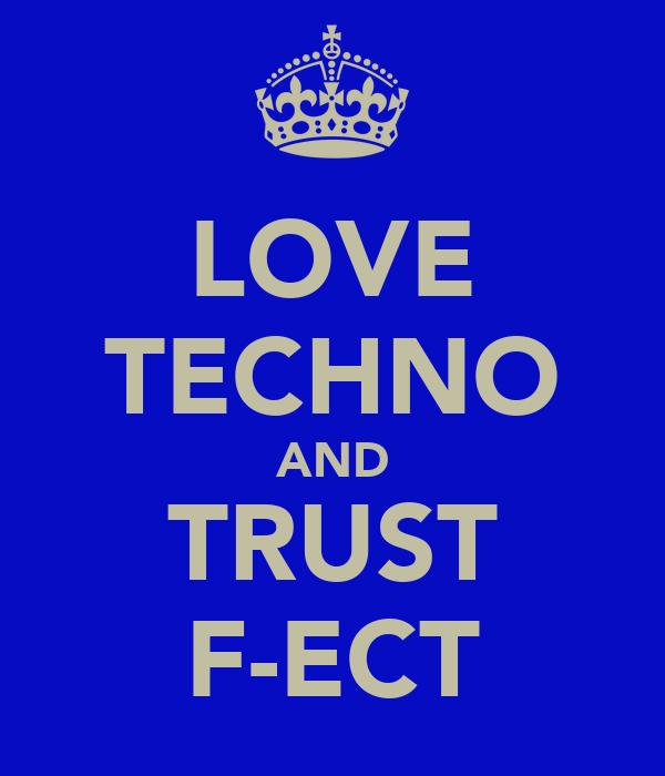 LOVE TECHNO AND TRUST F-ECT