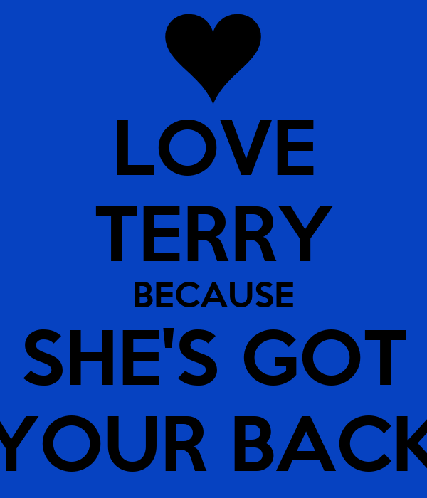 LOVE TERRY BECAUSE SHE'S GOT YOUR BACK