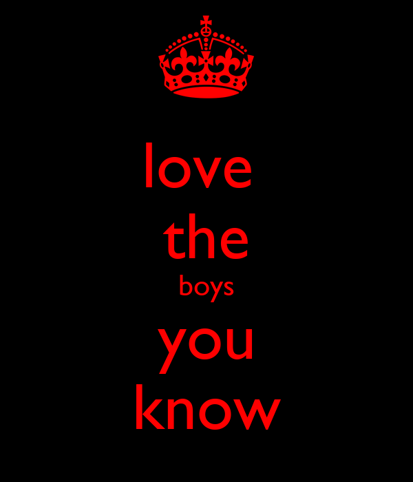 love  the boys you know