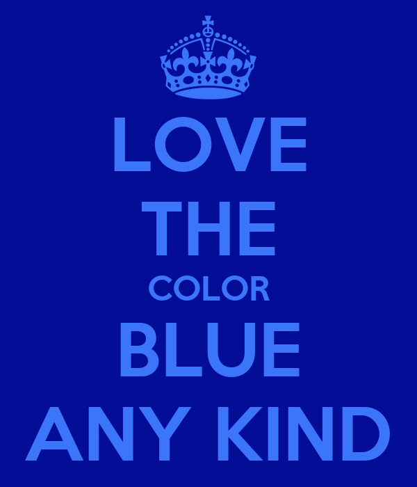 LOVE THE COLOR BLUE ANY KIND
