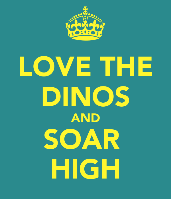 LOVE THE DINOS AND SOAR  HIGH