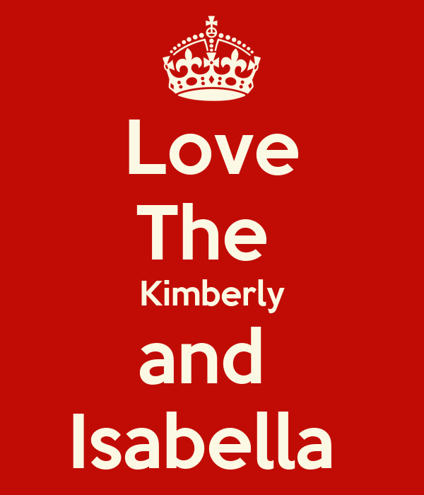 Love The  Kimberly and  Isabella