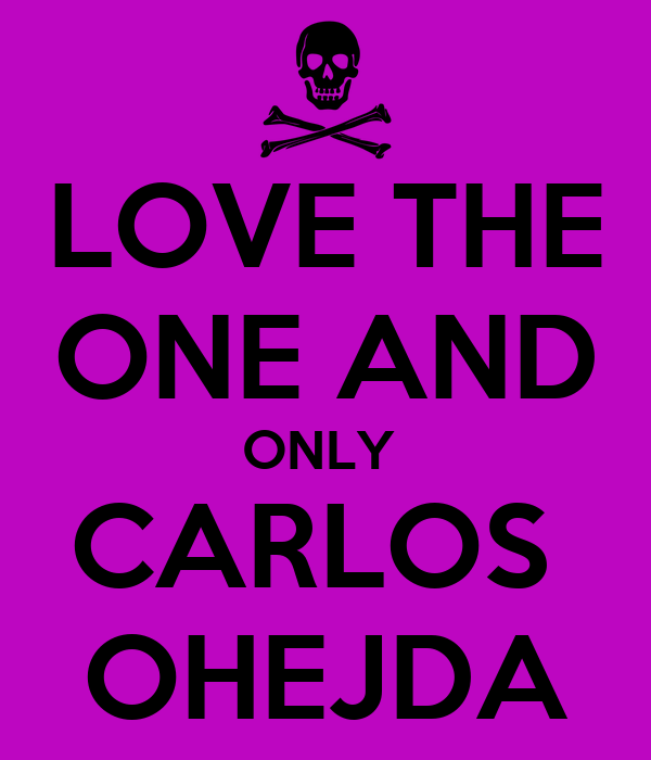 LOVE THE ONE AND ONLY  CARLOS  OHEJDA